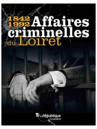 1842-1992 - Affaires criminelles du Loiret
