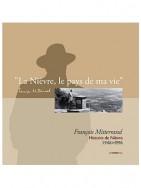"""François Mitterrand - """" La Nièvre… le pays de ma vie…"""" le livre"""