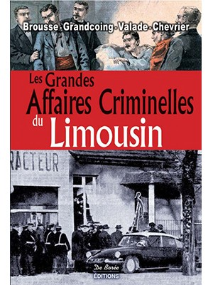 Les Grandes Affaires Criminelles en Limousin