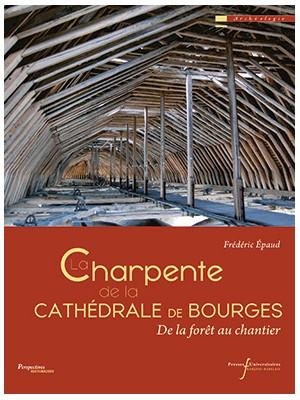 La charpente de la cathédrale de Bourges - De la forêt au chantier