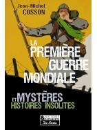 La Première Guerre Mondiale - Mystères et Histoires insolites