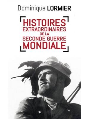 Histoires extraordinaires de la Seconde Guerre mondiale
