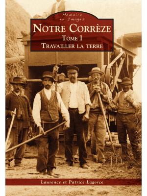Notre Corrèze - Tome 1 : Travailler la terre