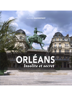 Orléans insolite et secret