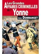 Les Grandes Affaires Criminelles de l'Yonne